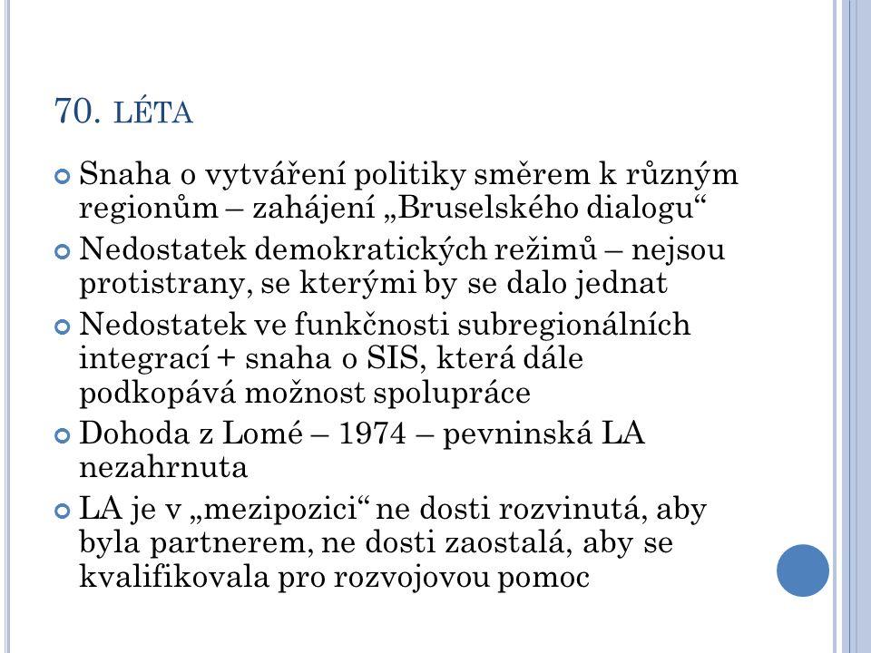 """70. LÉTA Snaha o vytváření politiky směrem k různým regionům – zahájení """"Bruselského dialogu"""" Nedostatek demokratických režimů – nejsou protistrany, s"""