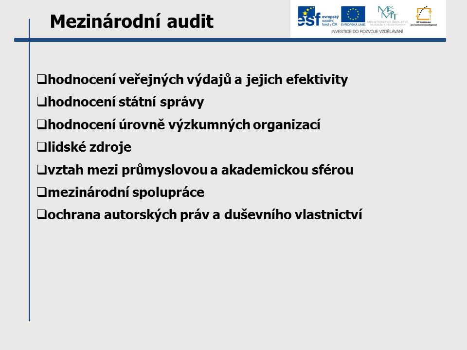 Mezinárodní audit  hodnocení veřejných výdajů a jejich efektivity  hodnocení státní správy  hodnocení úrovně výzkumných organizací  lidské zdroje  vztah mezi průmyslovou a akademickou sférou  mezinárodní spolupráce  ochrana autorských práv a duševního vlastnictví