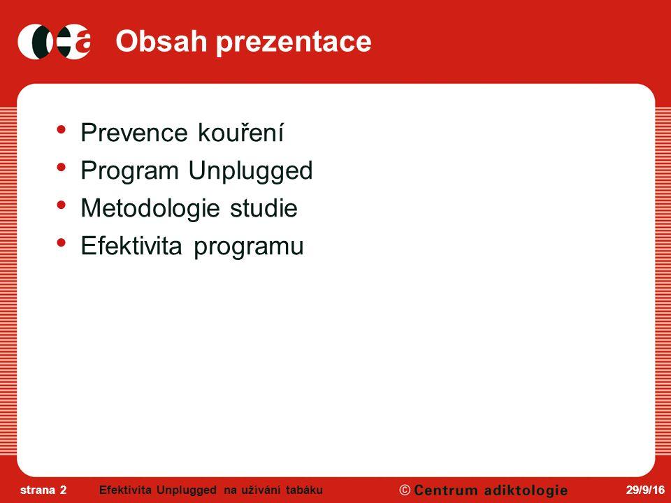 29/9/16strana 2 Obsah prezentace Prevence kouření Program Unplugged Metodologie studie Efektivita programu Efektivita Unplugged na užívání tabáku