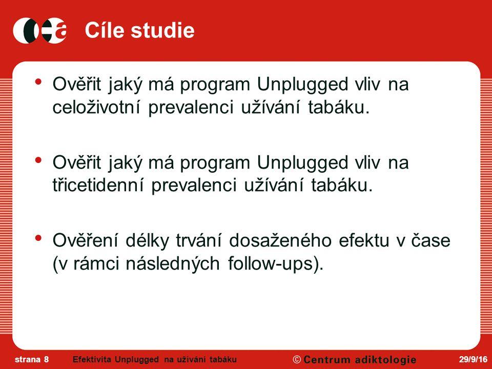 29/9/16strana 8 Cíle studie Ověřit jaký má program Unplugged vliv na celoživotní prevalenci užívání tabáku.
