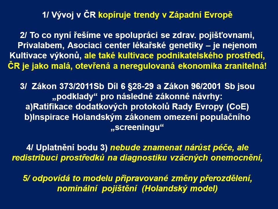 1/ Vývoj v ČR kopíruje trendy v Západní Evropě 2/ To co nyní řešíme ve spolupráci se zdrav.