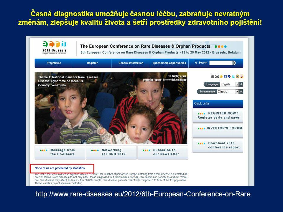 http://www.rare-diseases.eu/2012/6th-European-Conference-on-Rare Časná diagnostika umožňuje časnou léčbu, zabraňuje nevratným změnám, zlepšuje kvalitu života a šetří prostředky zdravotního pojištění!