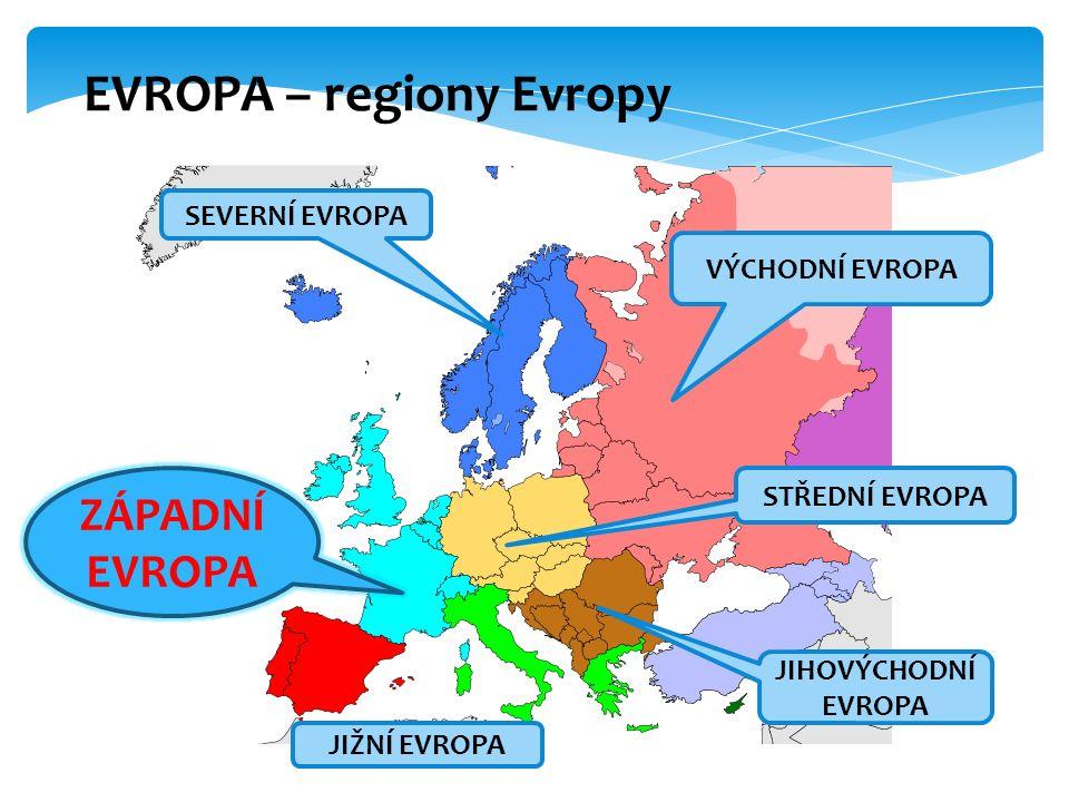 EVROPA – regiony Evropy SEVERNÍ EVROPA JIHOVÝCHODNÍ EVROPA STŘEDNÍ EVROPA VÝCHODNÍ EVROPA JIŽNÍ EVROPA ZÁPADNÍ EVROPA
