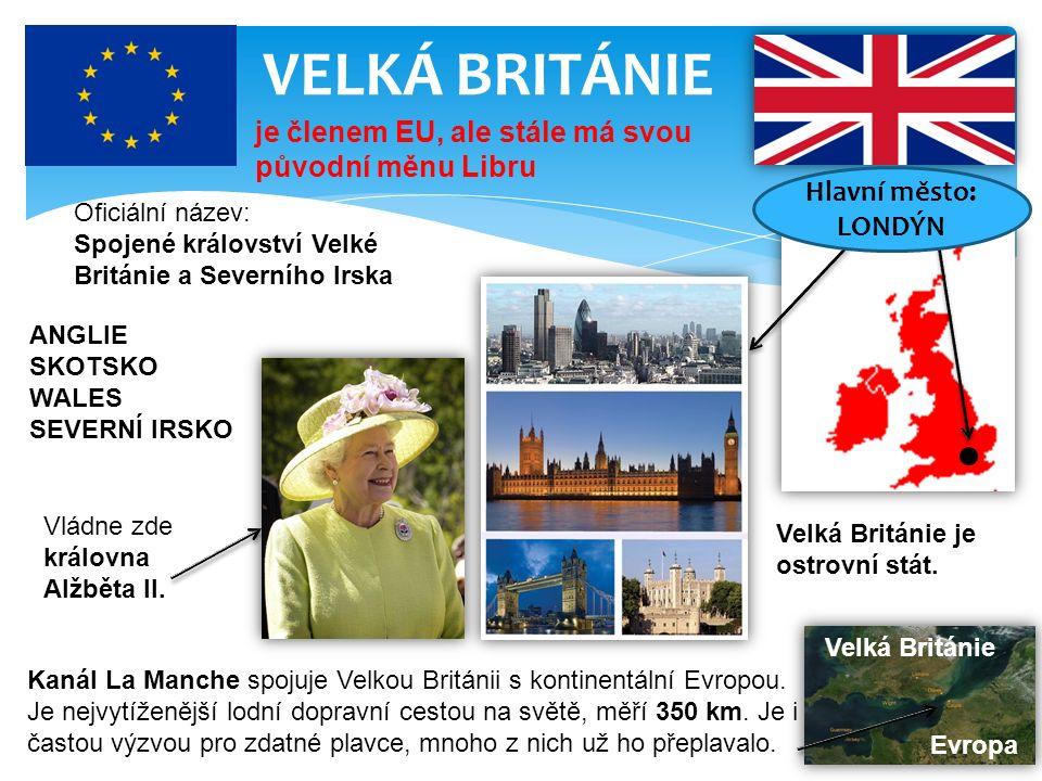 VELKÁ BRITÁNIE Velká Británie je ostrovní stát.