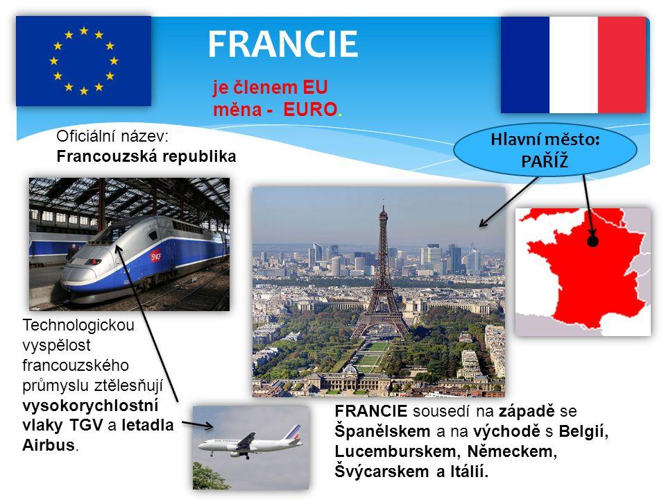 FRANCIE Oficiální název: Francouzská republika je členem EU měna - EURO.