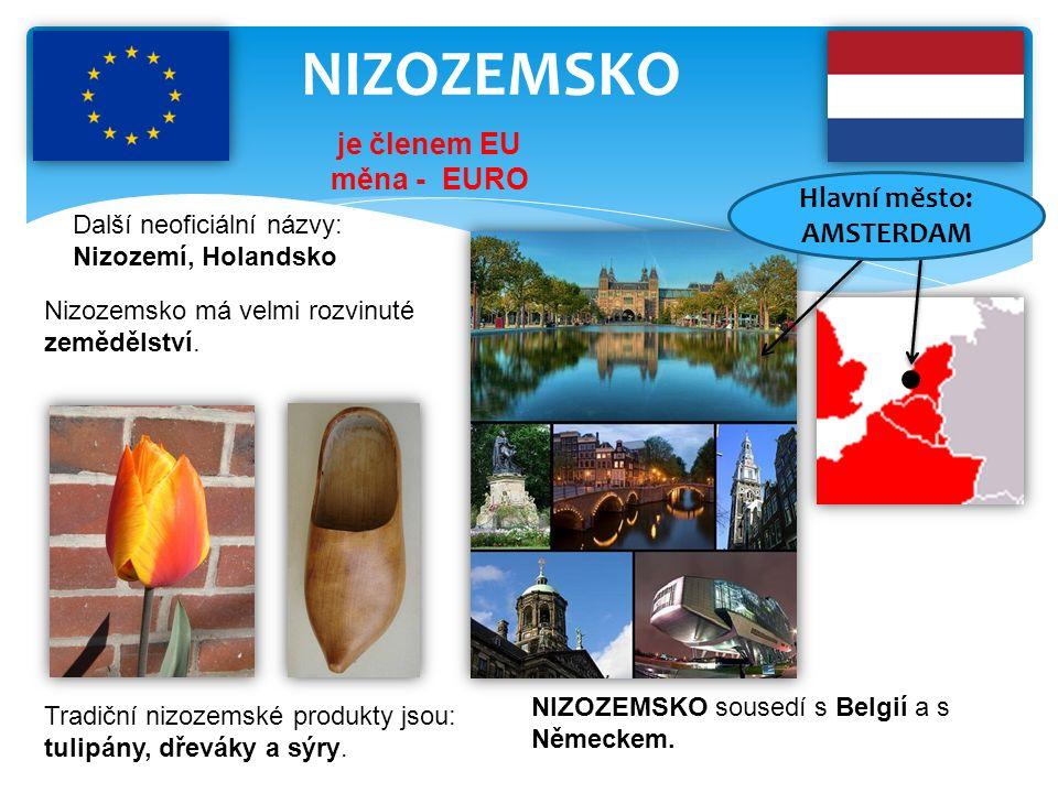 NIZOZEMSKO Další neoficiální názvy: Nizozemí, Holandsko je členem EU měna - EURO NIZOZEMSKO sousedí s Belgií a s Německem.