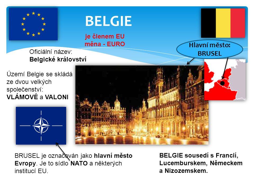 BELGIE Oficiální název: Belgické království je členem EU měna - EURO BELGIE sousedí s Francií, Lucemburskem, Německem a Nizozemskem.
