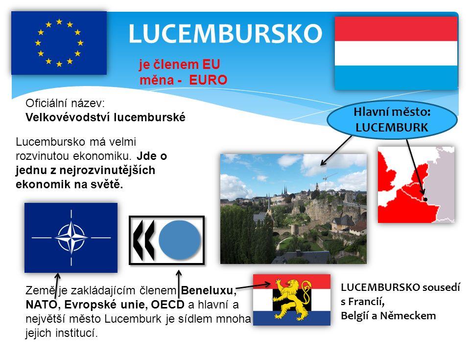 LUCEMBURSKO Oficiální název: Velkovévodství lucemburské je členem EU měna - EURO Lucembursko má velmi rozvinutou ekonomiku.