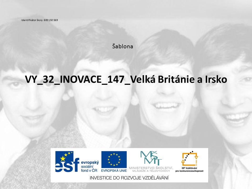 VY_32_INOVACE_147_Velká Británie a Irsko Šablona Identifikátor školy: 600 150 569