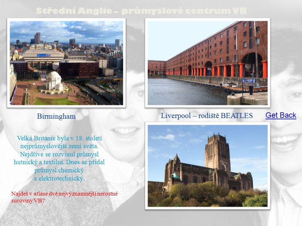 Střední Anglie – průmyslové centrum VB Birmingham Liverpool – rodiště BEATLES Velká Británie byla v 18.