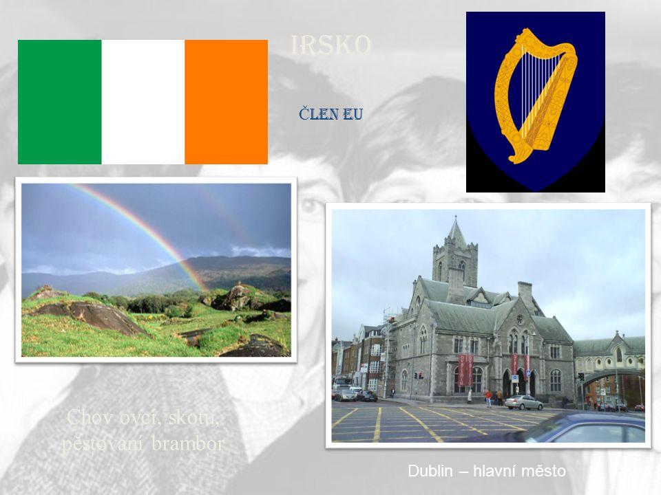 IRSKO Č len EU Chov ovcí, skotu, pěstování brambor Dublin – hlavní město