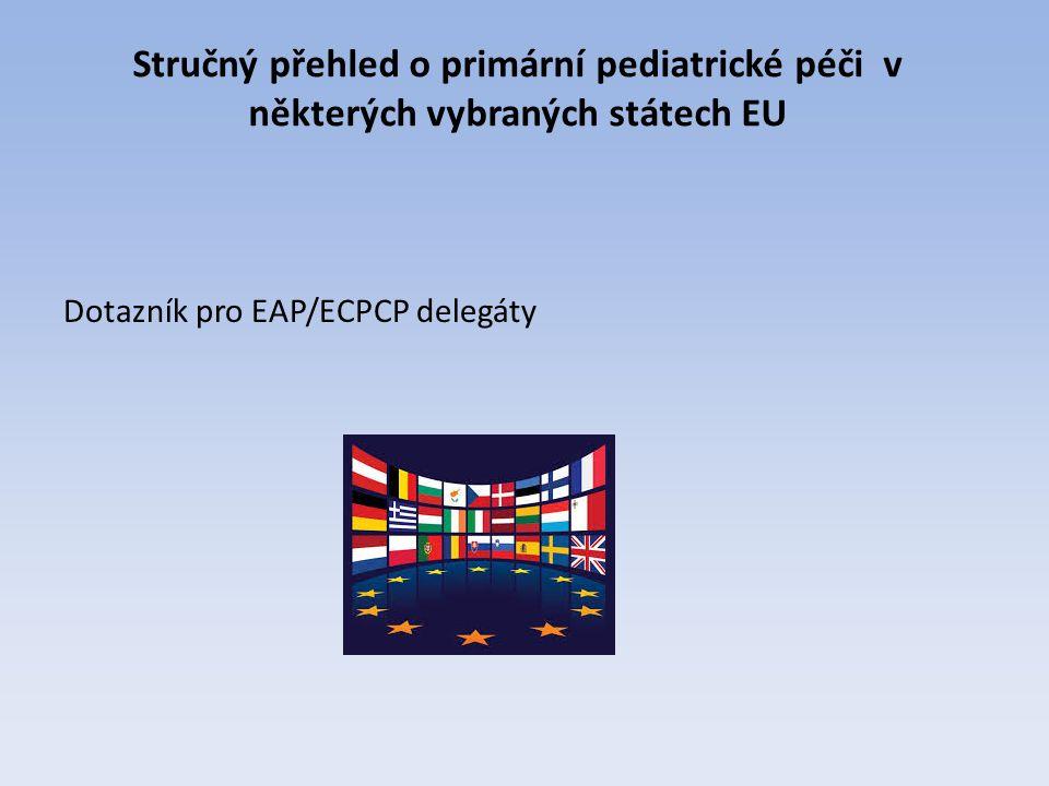Stručný přehled o primární pediatrické péči v některých vybraných státech EU Dotazník pro EAP/ECPCP delegáty