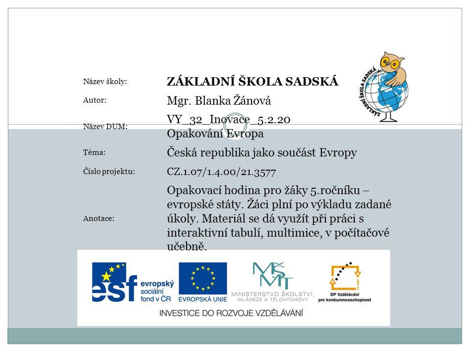 Název školy: ZÁKLADNÍ ŠKOLA SADSKÁ Autor: Mgr. Blanka Žánová Název DUM: VY_32_Inovace_5.2.20 Opakování Evropa Téma: Česká republika jako součást Evrop
