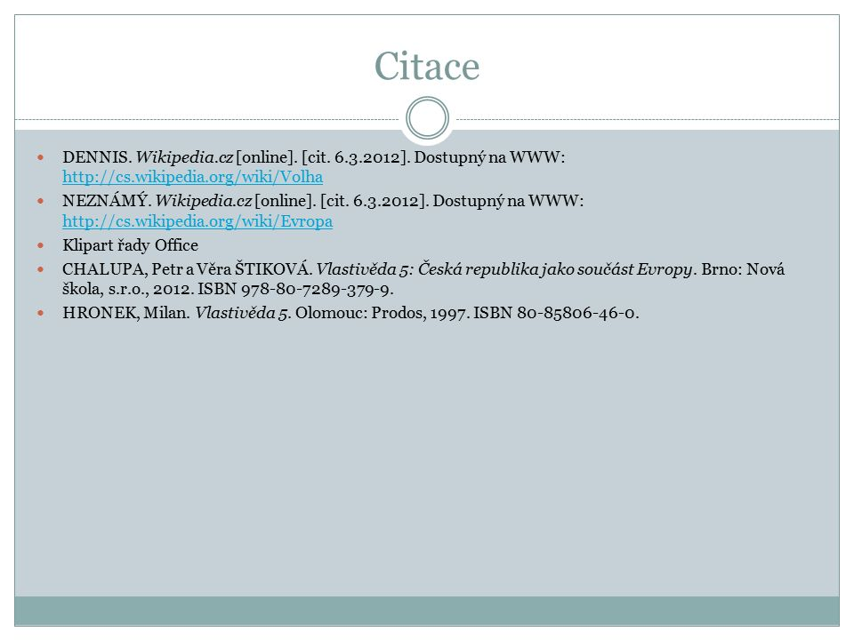 Citace DENNIS. Wikipedia.cz [online]. [cit. 6.3.2012]. Dostupný na WWW: http://cs.wikipedia.org/wiki/Volha http://cs.wikipedia.org/wiki/Volha NEZNÁMÝ.
