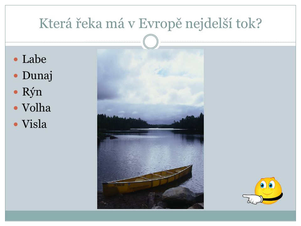 Která řeka má v Evropě nejdelší tok? Labe Dunaj Rýn Volha Visla