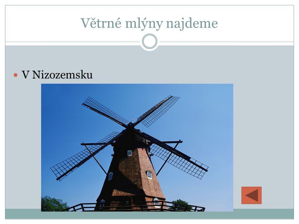 Větrné mlýny najdeme V Nizozemsku