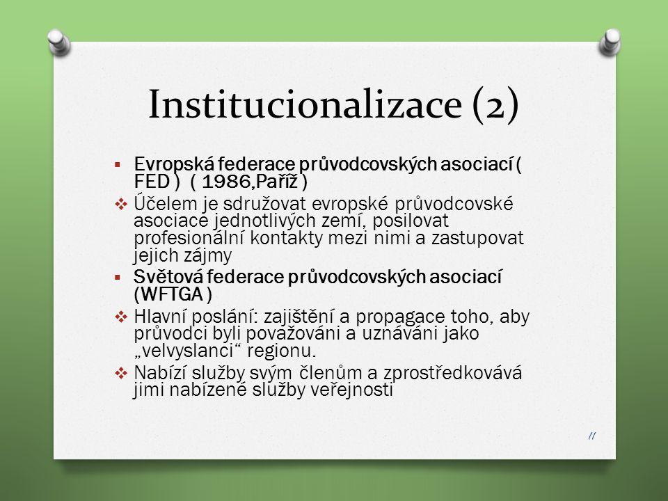 Institucionalizace (2)  Evropská federace průvodcovských asociací ( FED ) ( 1986,Paříž )  Účelem je sdružovat evropské průvodcovské asociace jednotl