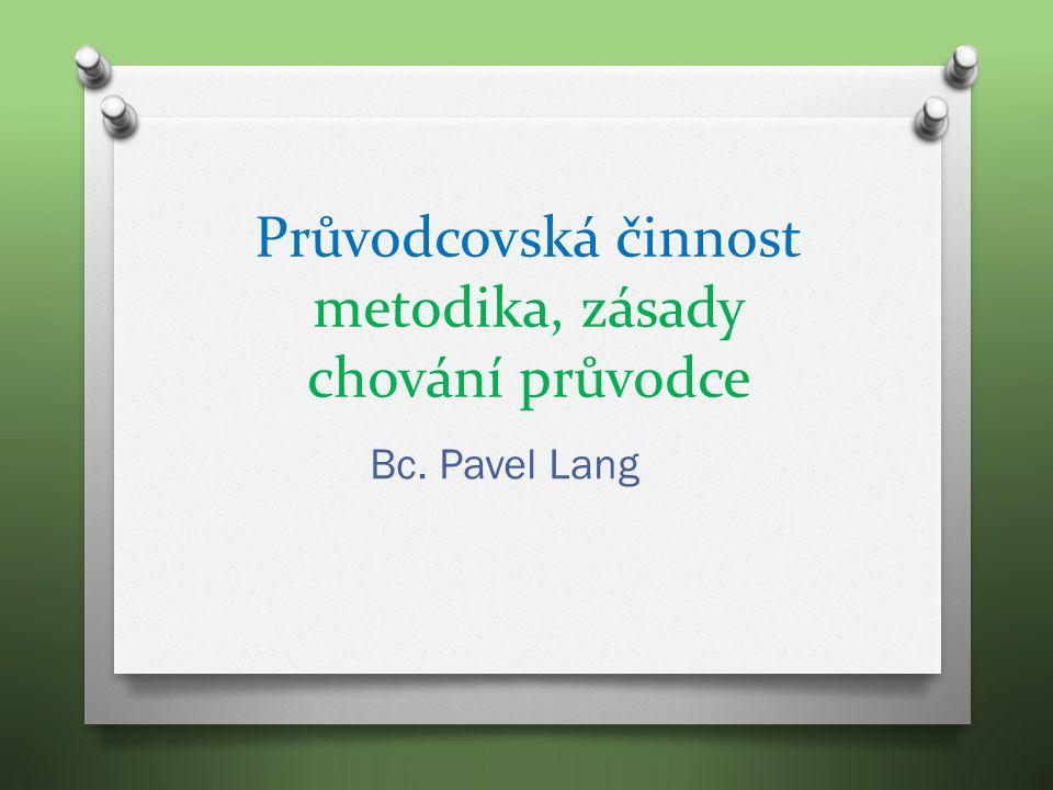 Průvodcovská činnost metodika, zásady chování průvodce Bc. Pavel Lang