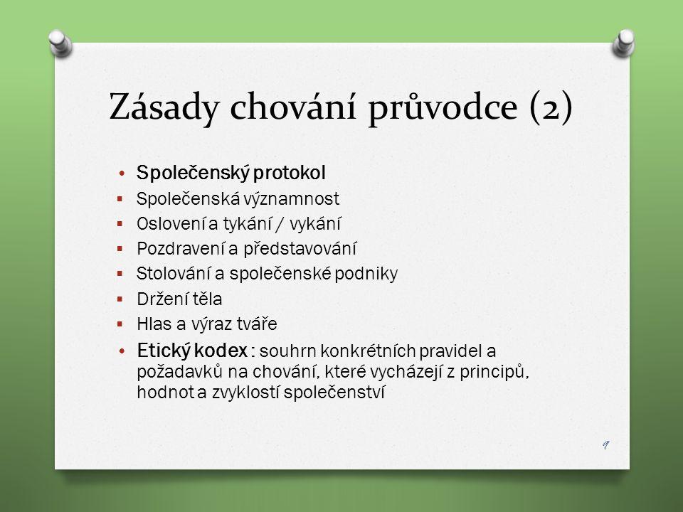 Zásady chování průvodce (2) Společenský protokol  Společenská významnost  Oslovení a tykání / vykání  Pozdravení a představování  Stolování a spol