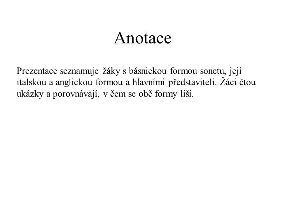 Anotace Prezentace seznamuje žáky s básnickou formou sonetu, její italskou a anglickou formou a hlavními představiteli.