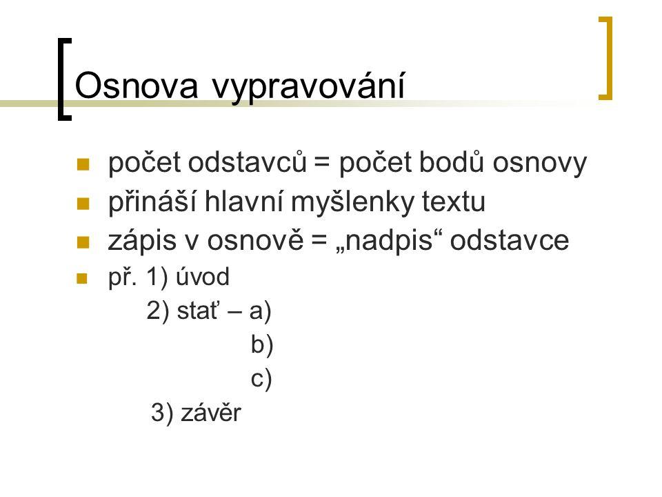 """Osnova vypravování počet odstavců = počet bodů osnovy přináší hlavní myšlenky textu zápis v osnově = """"nadpis odstavce př."""
