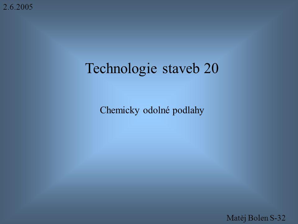 Technologie staveb 20 Chemicky odolné podlahy Matěj Bolen S-32 2.6.2005