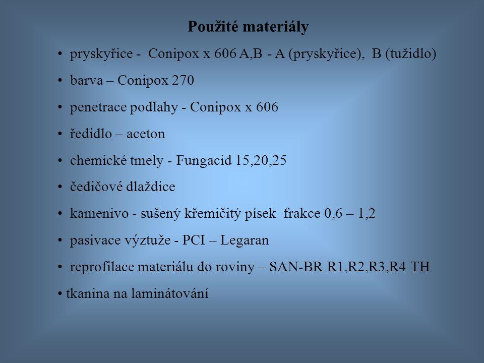 Použité materiály pryskyřice - Conipox x 606 A,B - A (pryskyřice), B (tužidlo) barva – Conipox 270 penetrace podlahy - Conipox x 606 ředidlo – aceton chemické tmely - Fungacid 15,20,25 čedičové dlaždice kamenivo - sušený křemičitý písek frakce 0,6 – 1,2 pasivace výztuže - PCI – Legaran reprofilace materiálu do roviny – SAN-BR R1,R2,R3,R4 TH tkanina na laminátování