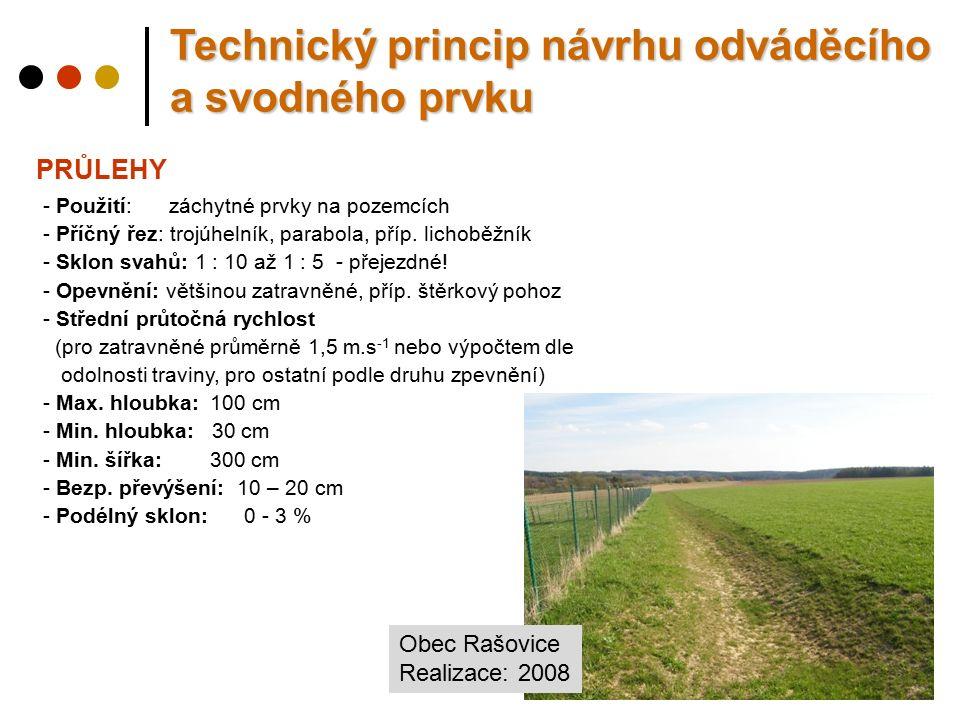 Obec Rašovice Realizace: 2008 PRŮLEHY - Použití: záchytné prvky na pozemcích - Příčný řez: trojúhelník, parabola, příp. lichoběžník - Sklon svahů: 1 :