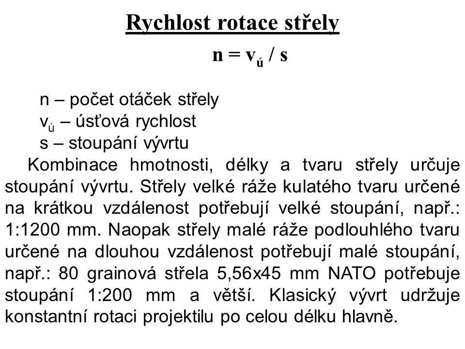 Rychlost rotace střely n = v ú / s n – počet otáček střely v ú – úsťová rychlost s – stoupání vývrtu Kombinace hmotnosti, délky a tvaru střely určuje stoupání vývrtu.