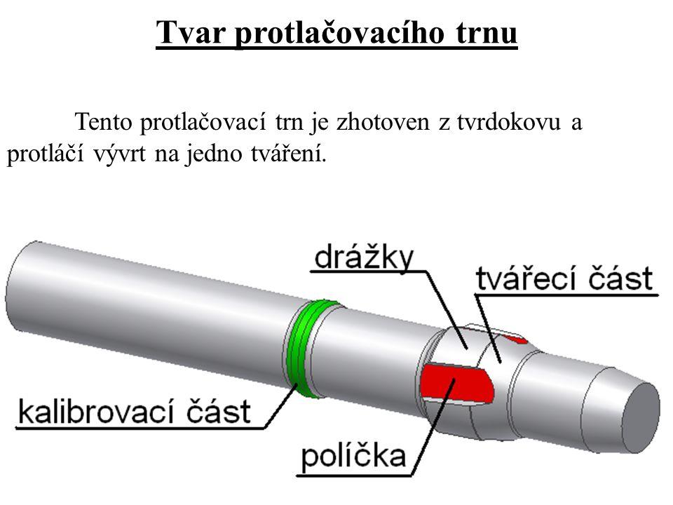 Tvar protlačovacího trnu Tento protlačovací trn je zhotoven z tvrdokovu a protláčí vývrt na jedno tváření.