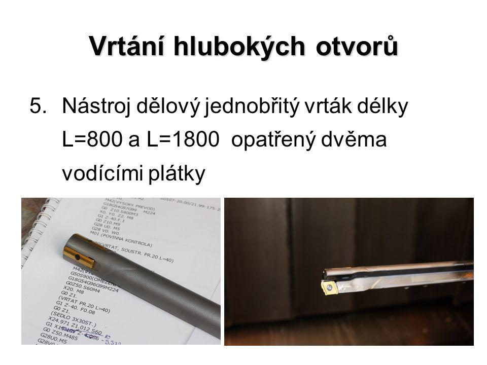 Vrtání hlubokých otvorů 5.Nástroj dělový jednobřitý vrták délky L=800 a L=1800 opatřený dvěma vodícími plátky