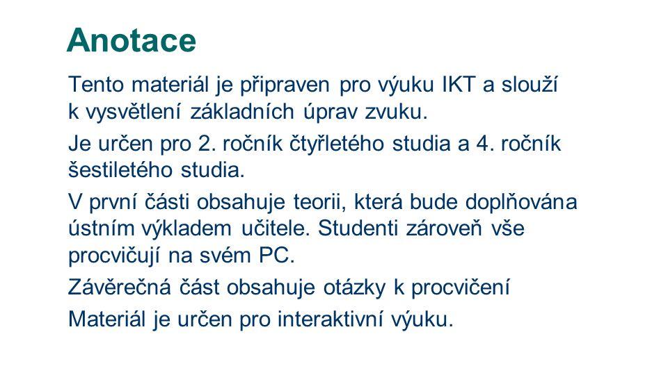 Anotace Tento materiál je připraven pro výuku IKT a slouží k vysvětlení základních úprav zvuku.