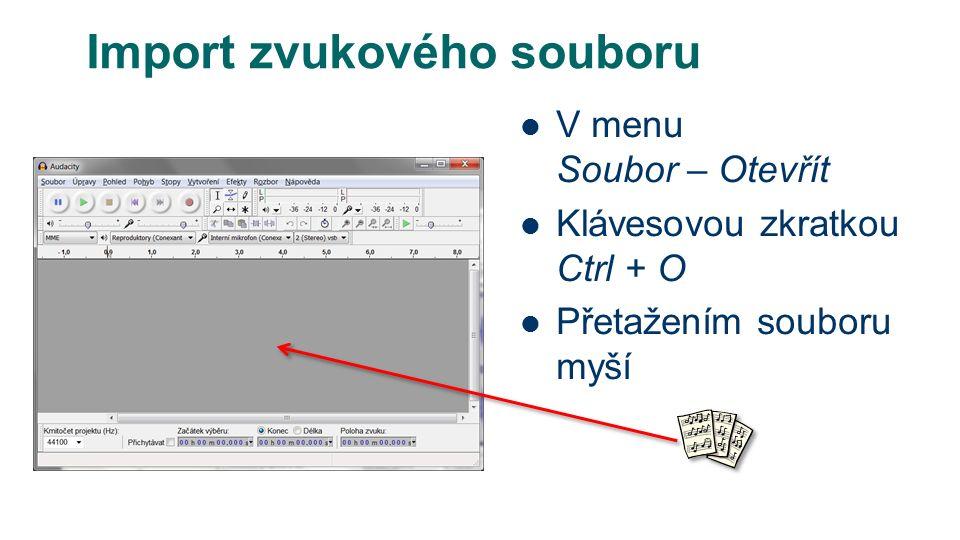 Import zvukového souboru V menu Soubor – Otevřít Klávesovou zkratkou Ctrl + O Přetažením souboru myší