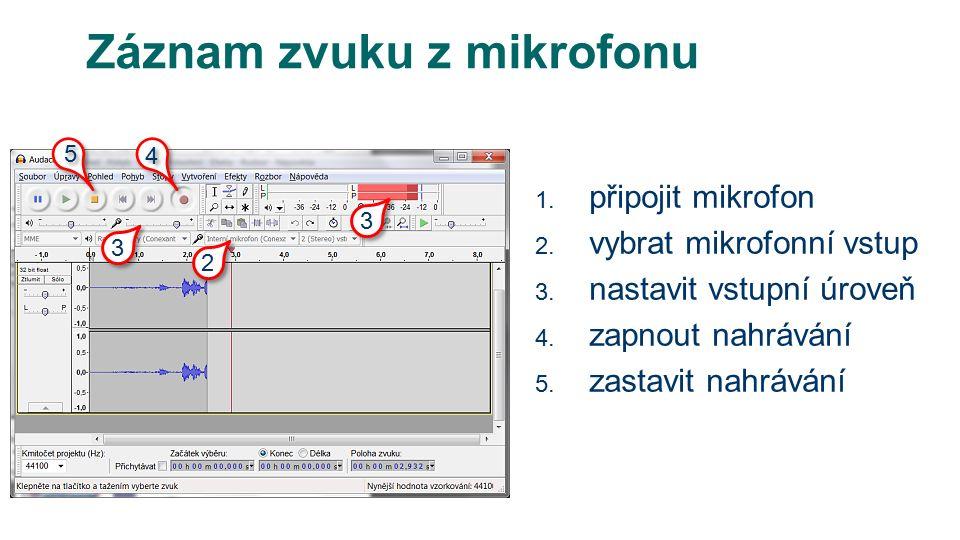 Záznam zvuku z mikrofonu 1. připojit mikrofon 2. vybrat mikrofonní vstup 3.
