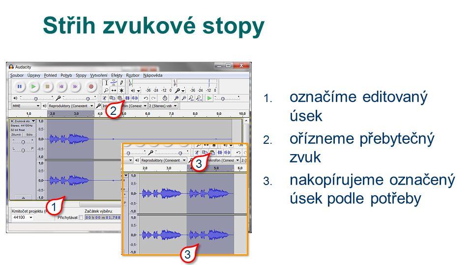 Střih zvukové stopy 1. označíme editovaný úsek 2.