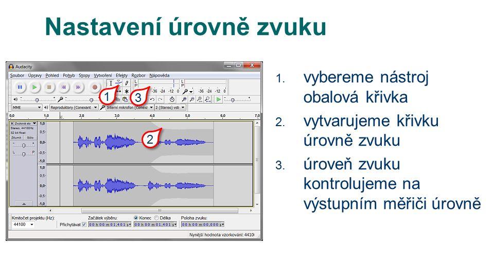 Nastavení úrovně zvuku 1. vybereme nástroj obalová křivka 2.