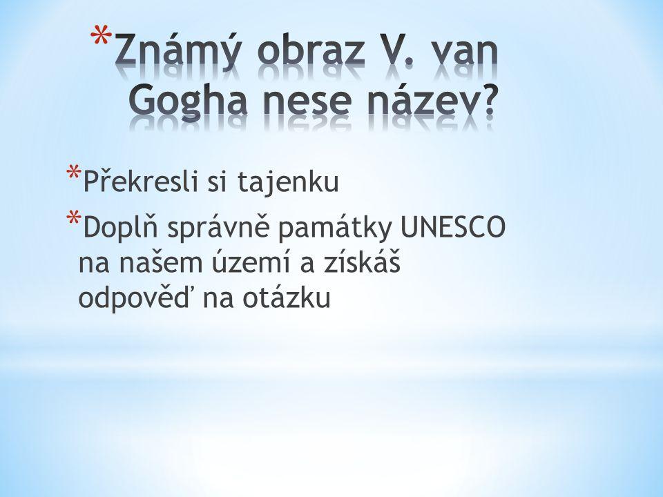 * Překresli si tajenku * Doplň správně památky UNESCO na našem území a získáš odpověď na otázku
