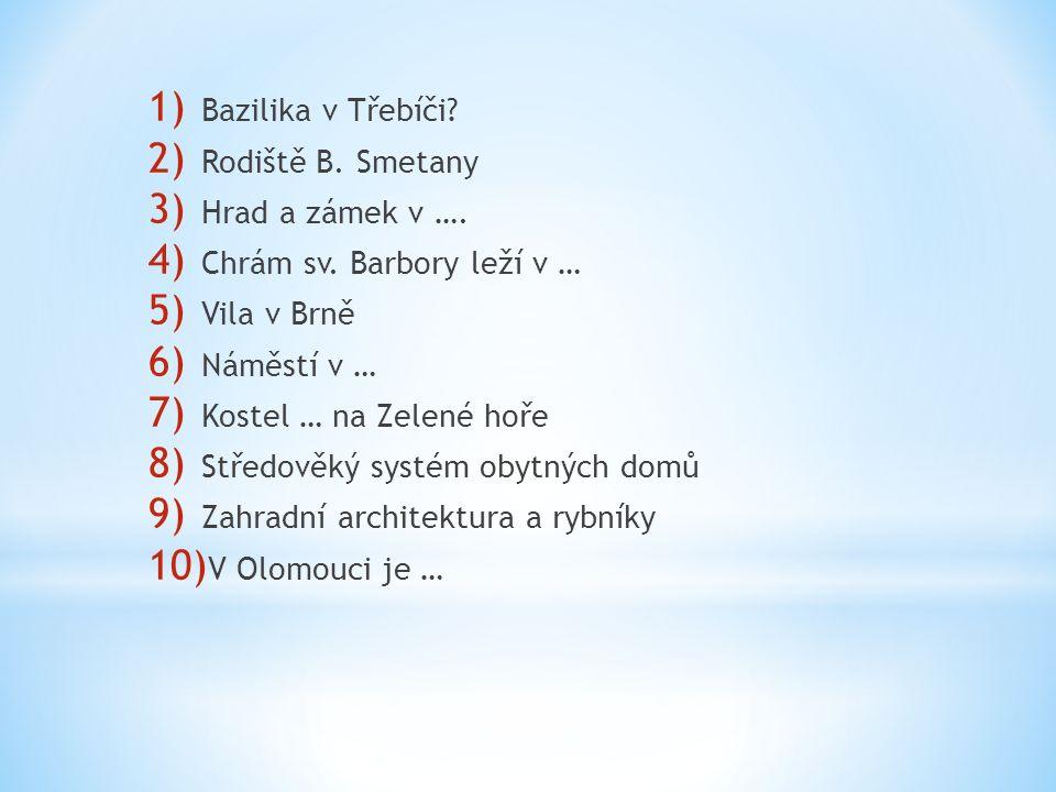 1) Bazilika v Třebíči.2) Rodiště B. Smetany 3) Hrad a zámek v ….