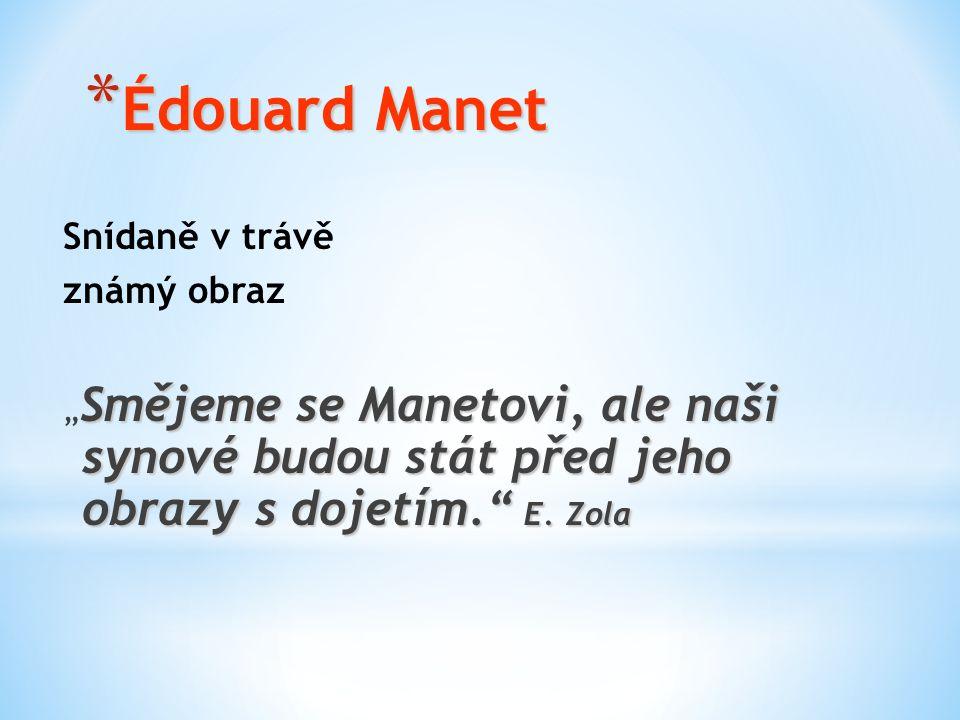 * Édouard Manet Snídaně v trávě známý obraz Smějeme se Manetovi, ale naši synové budou stát před jeho obrazy s dojetím. E.