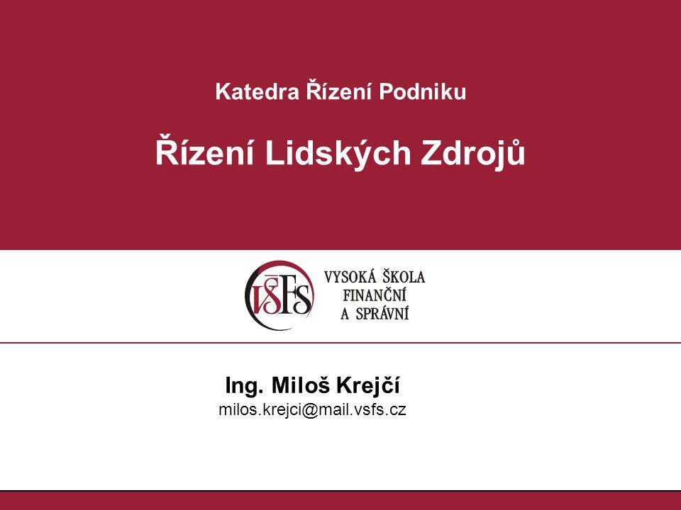 Katedra Řízení Podniku Řízení Lidských Zdrojů Ing. Miloš Krejčí milos.krejci@mail.vsfs.cz