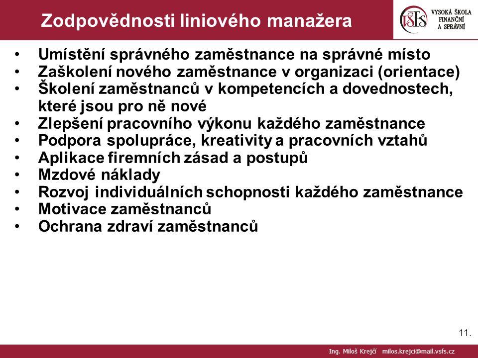 11. Zodpovědnosti liniového manažera Umístění správného zaměstnance na správné místo Zaškolení nového zaměstnance v organizaci (orientace) Školení zam