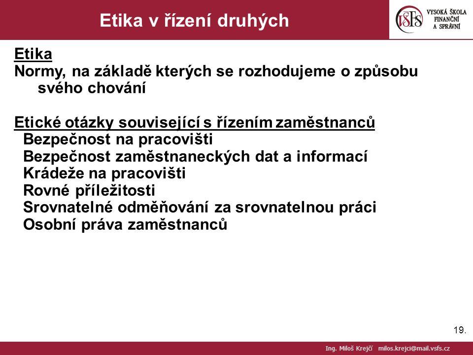 19. Etika v řízení druhých Etika Normy, na základě kterých se rozhodujeme o způsobu svého chování Etické otázky související s řízením zaměstnanců Bezp