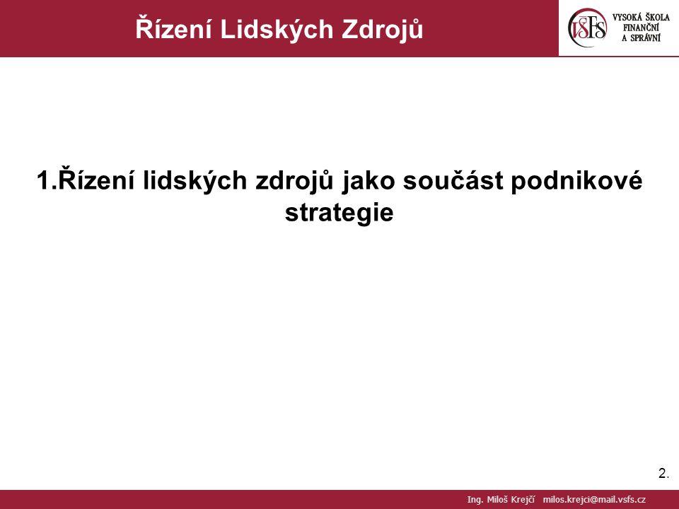 2.2. Řízení Lidských Zdrojů 1.Řízení lidských zdrojů jako součást podnikové strategie Ing. Miloš Krejčí milos.krejci@mail.vsfs.cz