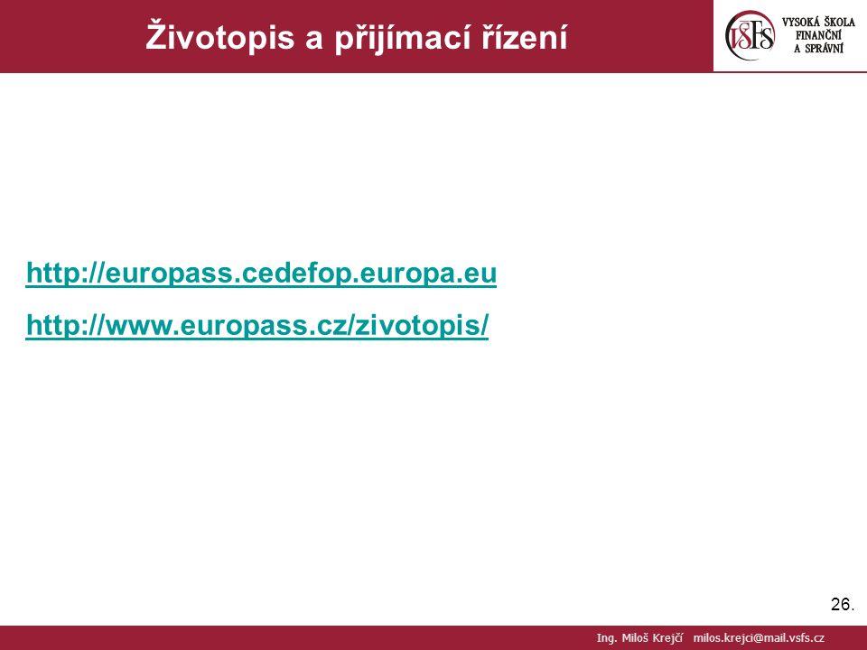 26. Životopis a přijímací řízení http://europass.cedefop.europa.eu http://www.europass.cz/zivotopis/ Ing. Miloš Krejčí milos.krejci@mail.vsfs.cz