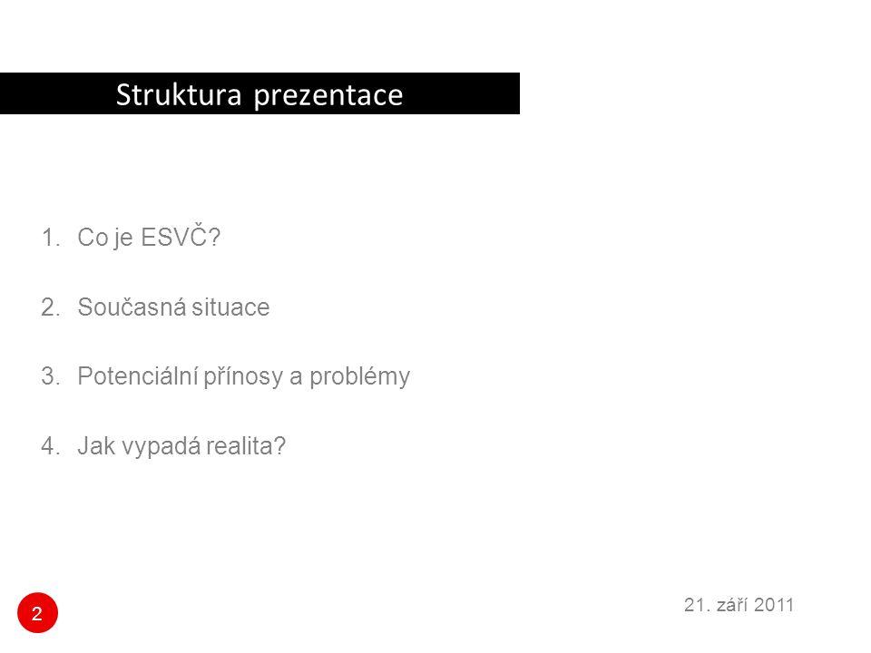 2 21. září 2011 Struktura prezentace 1.Co je ESVČ? 2.Současná situace 3.Potenciální přínosy a problémy 4.Jak vypadá realita?