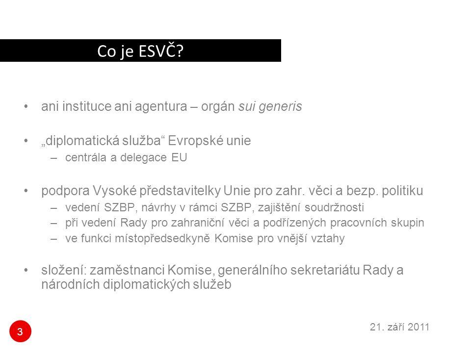 """3 21. září 2011 Co je ESVČ? ani instituce ani agentura – orgán sui generis """"diplomatická služba"""" Evropské unie –centrála a delegace EU podpora Vysoké"""