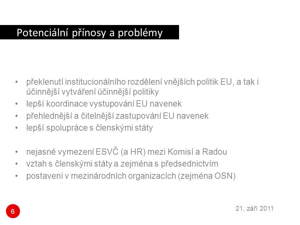 6 21. září 2011 Potenciální přínosy a problémy překlenutí institucionálního rozdělení vnějších politik EU, a tak i účinnější vytváření účinnější polit