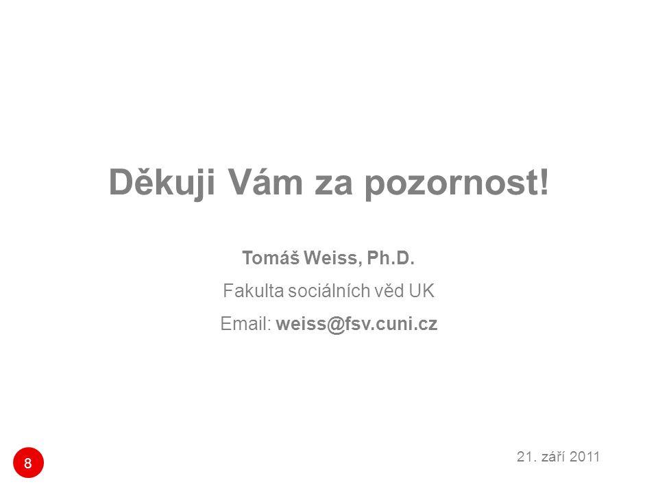 8 21. září 2011 Děkuji Vám za pozornost! Tomáš Weiss, Ph.D. Fakulta sociálních věd UK Email: weiss@fsv.cuni.cz