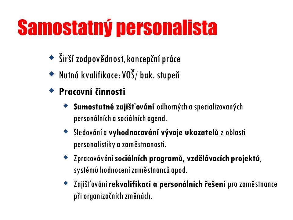 Samostatný personalista  Širší zodpovědnost, koncepční práce  Nutná kvalifikace: VOŠ/ bak. stupeň  Pracovní činnosti  Samostatné zajišťování odbor