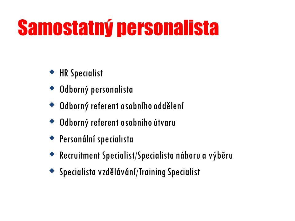 Samostatný personalista  HR Specialist  Odborný personalista  Odborný referent osobního oddělení  Odborný referent osobního útvaru  Personální specialista  Recruitment Specialist/Specialista náboru a výběru  Specialista vzdělávání/Training Specialist